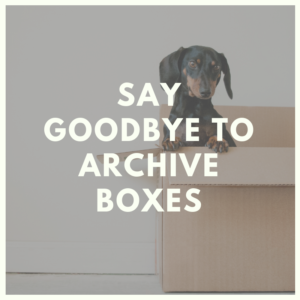 Say Goodbye to Archive Boxes